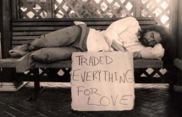 Homeless for trading everything for love