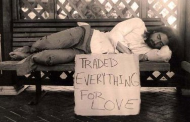 Homeless for trading everything for love